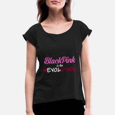 Kpop Blackpink blackpink is the revolution kpop fan gift idea - Women's T-Shirt with rolled up sleeves