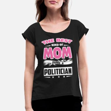 Nanny The Best Kind Of Mom Raises A Politician - Women's Rolled Sleeve T-Shirt