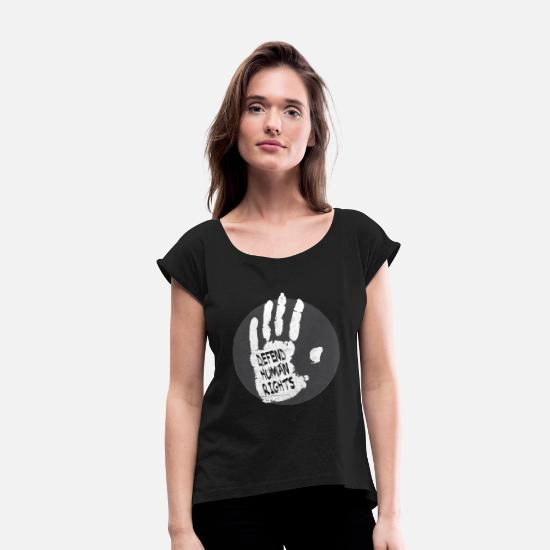 Human Rights Tshirt T-Shirts - Human Rights - Defend Human Rights - Women's Rolled Sleeve T-Shirt black
