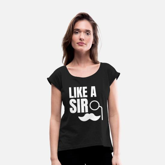 Legend T-Shirts - Like a sir | Gentleman style - Women's Rolled Sleeve T-Shirt black