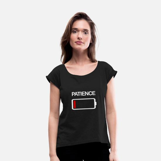 Patience T-Shirts - Battery empty Patience - Women's Rolled Sleeve T-Shirt black