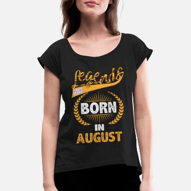 Born In August Legends are Born in August - Women's Rolled Sleeve T-Shirt