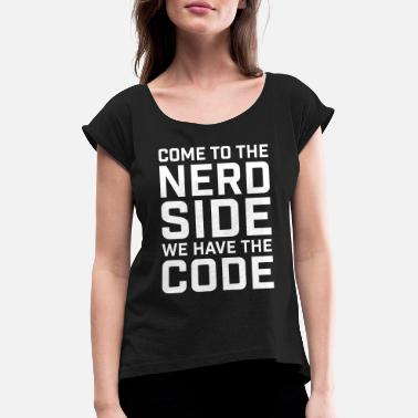 Admin Come to the nerd side we have the code. - Women's Rolled Sleeve T-Shirt