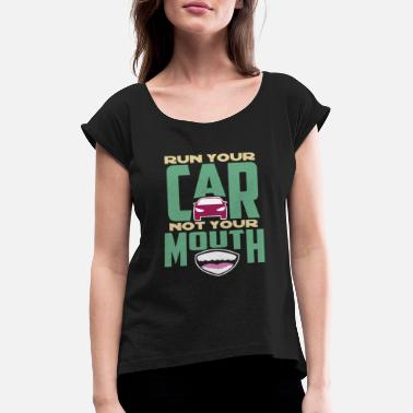 Run Your Car Not Your Mouth - Women's T-Shirt with rolled up sleeves