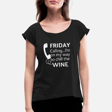61e16d857 Funny Friday Weekend Quotes Friday Calling Wine - Women's Rolled Sleeve  T