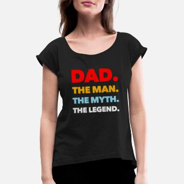 Dad The Man The Legend Dad, The Man, The Myth, The Legend - Vrouwen T-shirt met opgerolde mouwen