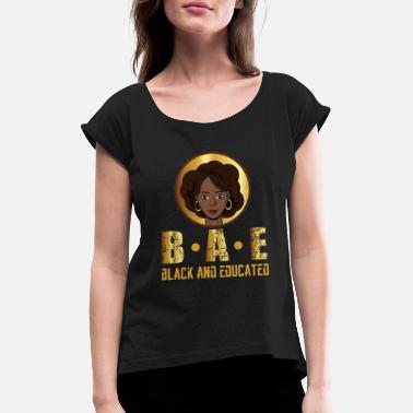 Powerful BAE - Black And Educated - Women's Power Design - Women's Rolled Sleeve T-Shirt