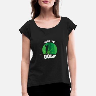 Hits Golf Født til Golf Golfers 'Funny Golf Course Hit Hole - Dame T-shirt med rulleærmer