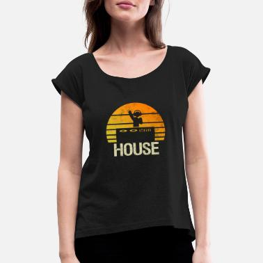 House Music House Music Techno DJ Party Summer Retro Gift - Women's Rolled Sleeve T-Shirt