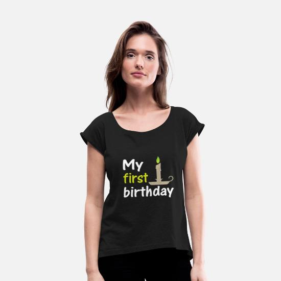 Birthday T-Shirts - My first birthday, my first birthday - Women's Rolled Sleeve T-Shirt black
