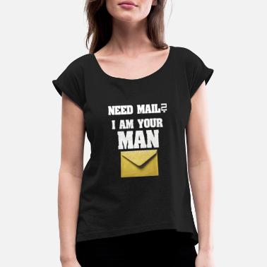 Composite Delivery Need mail? I am your MAN. post man - Women's Rolled Sleeve T-Shirt