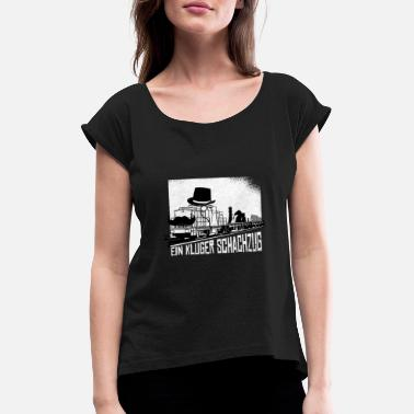 Chess - cool saying - Women's Rolled Sleeve T-Shirt