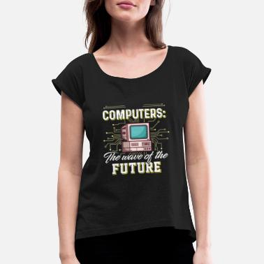 Computers - The wafe of the future - Women's Rolled Sleeve T-Shirt