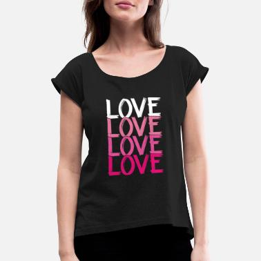 Loved Love Love Love Love - Women's Rolled Sleeve T-Shirt