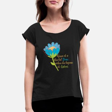 Children Flowers grow slower than weeds - Women's Rolled Sleeve T-Shirt