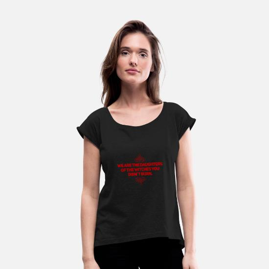 Gift Idea T-Shirts - Feminism - woman - witches - woman power - Women's Rolled Sleeve T-Shirt black