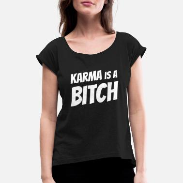 Bitch Karma is a bitch - Frauen T-Shirt mit gerollten Ärmeln
