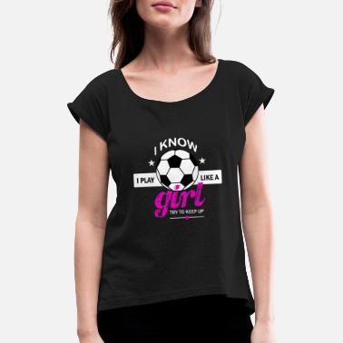 Girl Play like a girl shirt - Women's Rolled Sleeve T-Shirt