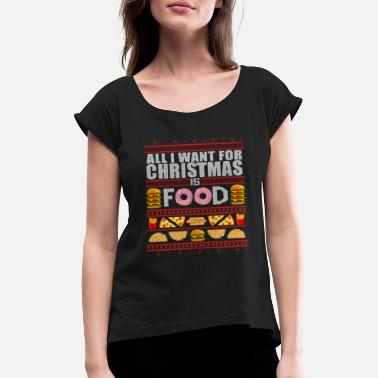 Is ALL I WANT FOR CHRISTMAS IS FOOD - UGLY Xmas - Frauen T-Shirt mit gerollten Ärmeln