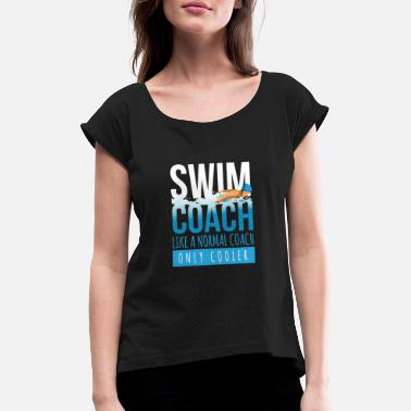 Coach Swim Coach Like A Normal Coach Only Cooler - Women's Rolled Sleeve T-Shirt