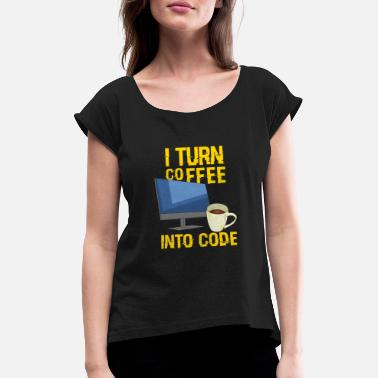 Turn I Turn Coffee Into Code For Software Programmers - Women's Rolled Sleeve T-Shirt