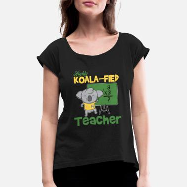 Fieden Highly Koala-fied Teacher - Frauen T-Shirt mit gerollten Ärmeln