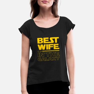 Wife Best Wife In The Galaxy Funny Gift For Women - Women's Rolled Sleeve T-Shirt