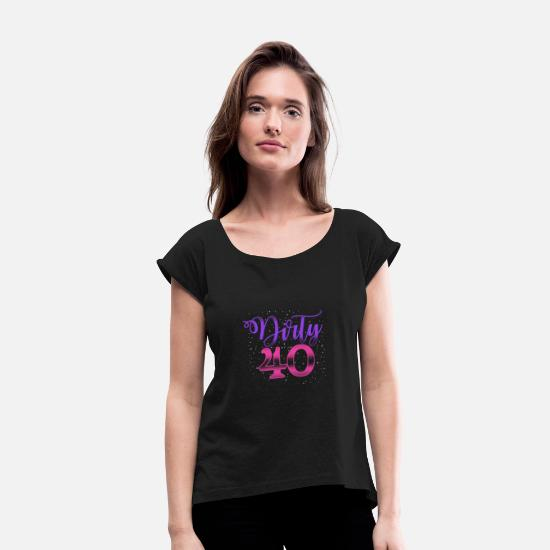 Funny T-Shirts - 40th birthday 40 years gift - Women's Rolled Sleeve T-Shirt black
