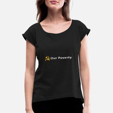 Poverty Our Poverty - Women's Rolled Sleeve T-Shirt