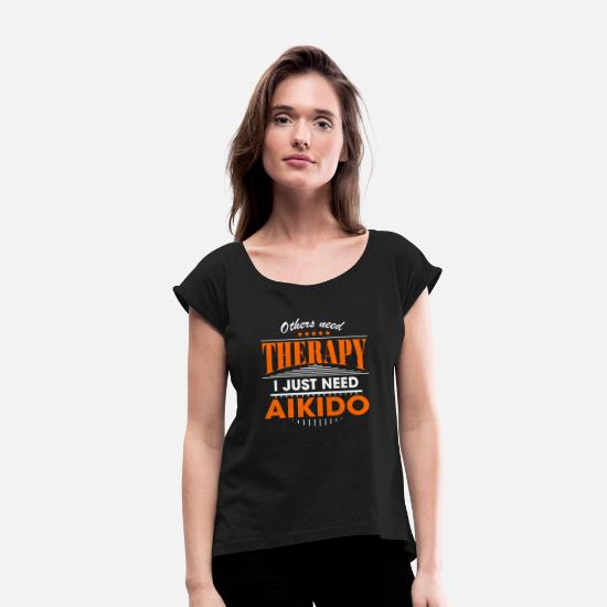 Orange Juice T-Shirts - aikido is my therapy - Women's Rolled Sleeve T-Shirt black