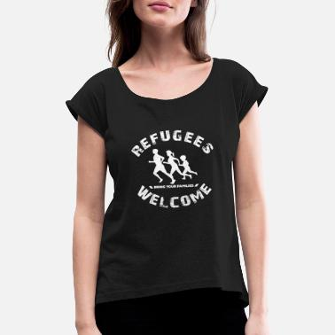 Socialist Refugees welcome, bring your families - Women's Rolled Sleeve T-Shirt