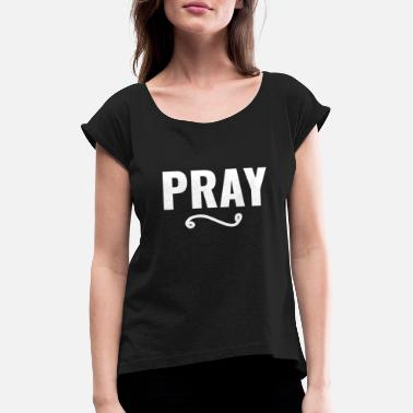 Pray Pray Pray Beter - Women's Rolled Sleeve T-Shirt