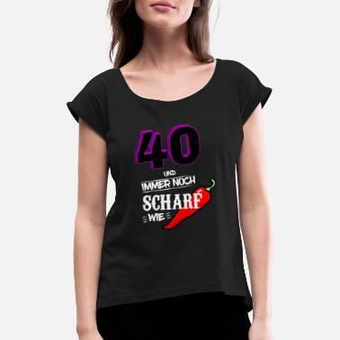 0b2030e7aa Tshirt 40th birthday gift ladies funny sexy - Women's Rolled Sleeve T