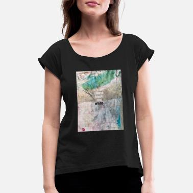 black and white - Women's Rolled Sleeve T-Shirt