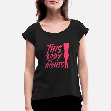 This body got rights - Women's Rolled Sleeve T-Shirt