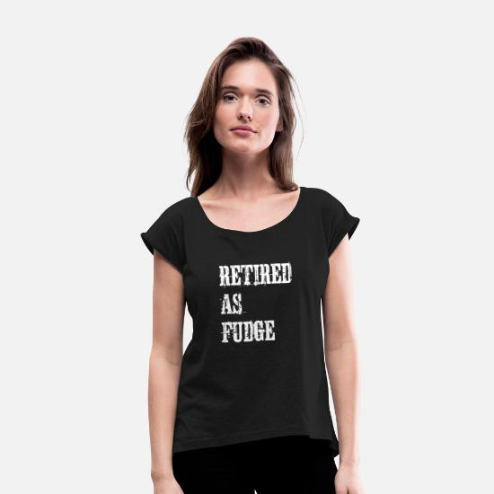 Senior T-Shirts - Retired as Fudge - Women's Rolled Sleeve T-Shirt black