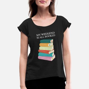 Weekend My Weekend Is All Booked - Women's Rolled Sleeve T-Shirt