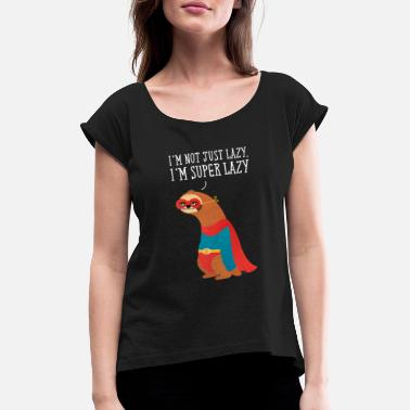 Job I'm Not Just Lazy - I'm Super Lazy - Women's Rolled Sleeve T-Shirt
