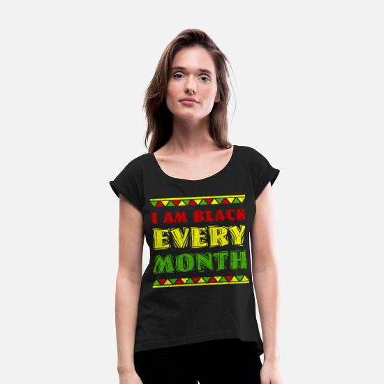 Black History Month T-Shirts - I am Black every month Africa History Month Culture - Women's Rolled Sleeve T-Shirt black