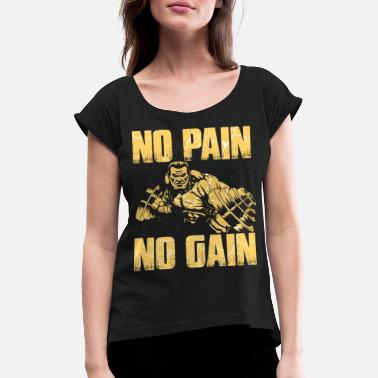 No Pain No Gain No Pain no Gain Bodybuilding Kraftsport Gym - Frauen T-Shirt mit gerollten Ärmeln