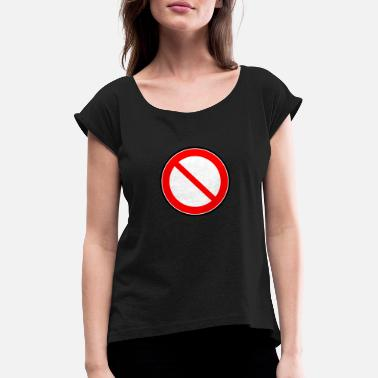 Prohibited Prohibition sign prohibited prohibition - Women's Rolled Sleeve T-Shirt