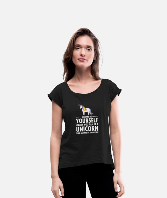 Be T-shirts - Always Be Yourself - Unless You Can Be A Unicorn.. - Vrouwen T-shirt met opgerolde mouwen zwart