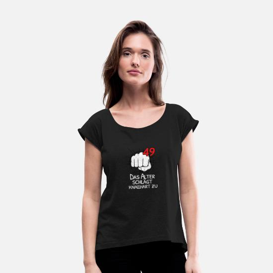 Age T-Shirts - 49 THE OLD AGE IS STRONG! - Women's Rolled Sleeve T-Shirt black