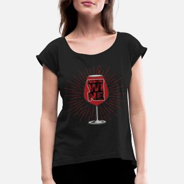 Drink Drinking Wine - Women's T-Shirt with rolled up sleeves