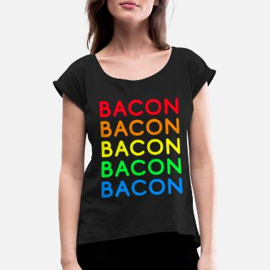 Bacon Bacon Bacon - Women's Rolled Sleeve T-Shirt