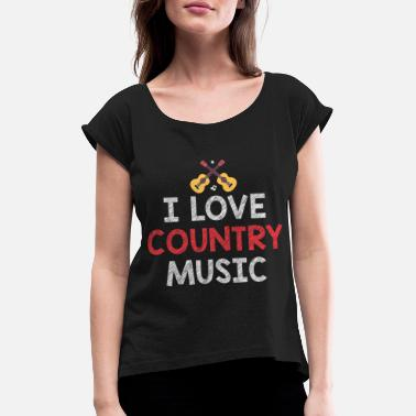 Countrymusic I love country music as a countrymusic gift idea - Women's Rolled Sleeve T-Shirt
