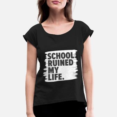 Truant Truant shit school gift idea - Women's Rolled Sleeve T-Shirt