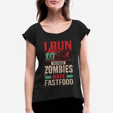 I Hate Running I Run Because Zombies Hate Fast Food - Women's T-Shirt with rolled up sleeves