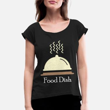 Dish Food Dish - Women's T-Shirt with rolled up sleeves