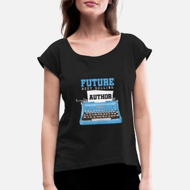Writer Future Best Selling Author Writer Bookworms - Women's Rolled Sleeve T-Shirt